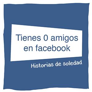 historias de soledad 0 amigos en facebook redes sociales comic blog